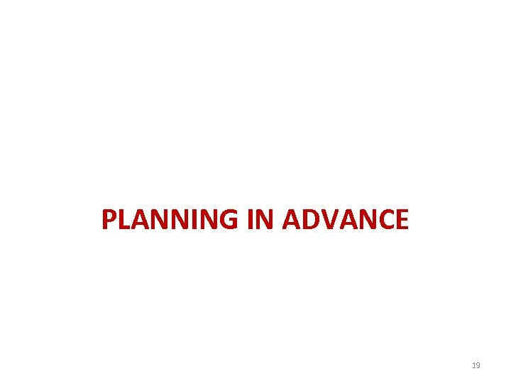 PLANNING IN ADVANCE 19
