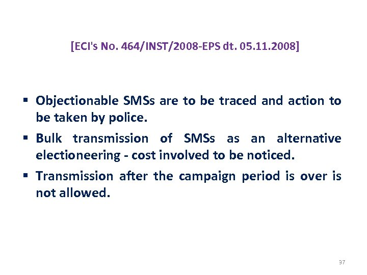 PROHIBITION OF MISUSE OF SMSs [ECI's No. 464/INST/2008 -EPS dt. 05. 11. 2008] §