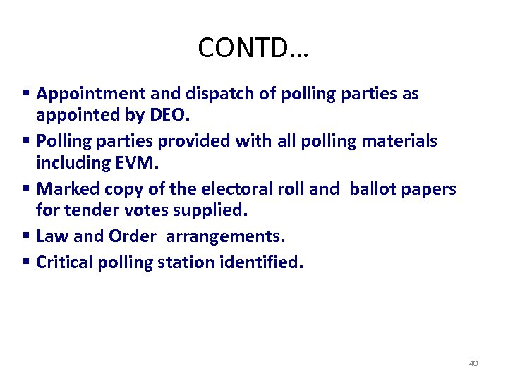 CONTD… § Appointment and dispatch of polling parties as appointed by DEO. § Polling
