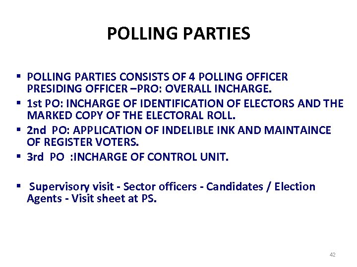 POLLING PARTIES § POLLING PARTIES CONSISTS OF 4 POLLING OFFICER PRESIDING OFFICER –PRO: OVERALL