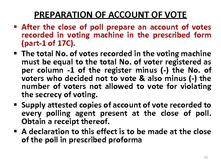 PREPARATION OF ACCOUNT OF VOTE § After the close of poll prepare an account