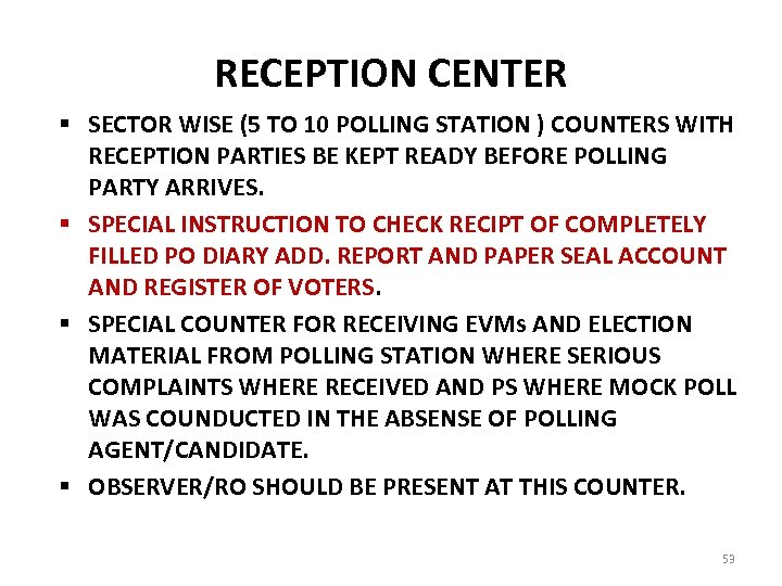 RECEPTION CENTER § SECTOR WISE (5 TO 10 POLLING STATION ) COUNTERS WITH RECEPTION