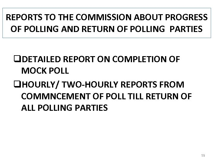 REPORTS TO THE COMMISSION ABOUT PROGRESS OF POLLING AND RETURN OF POLLING PARTIES q.