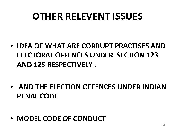 OTHER RELEVENT ISSUES • IDEA OF WHAT ARE CORRUPT PRACTISES AND ELECTORAL OFFENCES UNDER