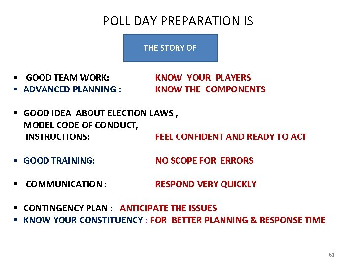POLL DAY PREPARATION IS THE STORY OF § GOOD TEAM WORK: § ADVANCED PLANNING