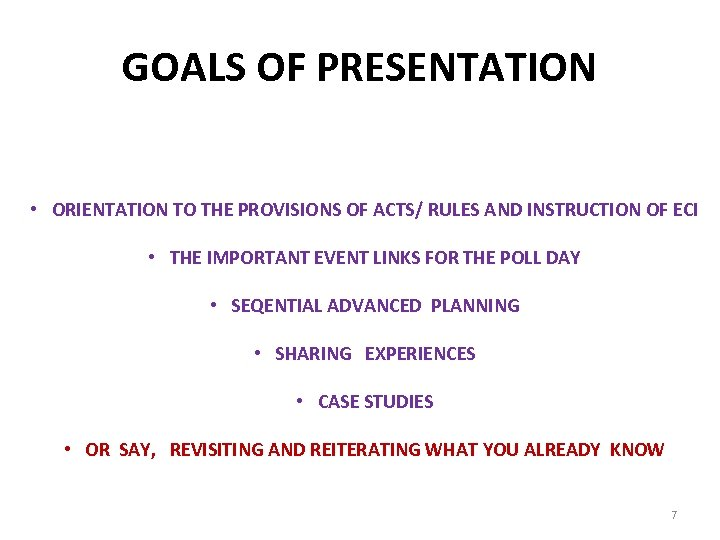 GOALS OF PRESENTATION • ORIENTATION TO THE PROVISIONS OF ACTS/ RULES AND INSTRUCTION OF