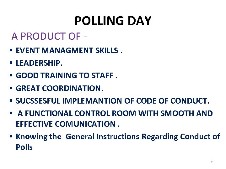 POLLING DAY A PRODUCT OF EVENT MANAGMENT SKILLS. LEADERSHIP. GOOD TRAINING TO STAFF. GREAT