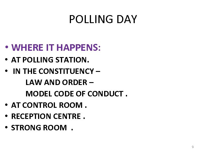 POLLING DAY • WHERE IT HAPPENS: • AT POLLING STATION. • IN THE CONSTITUENCY