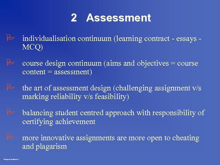 2 Assessment P individualisation continuum (learning contract - essays MCQ) P course design continuum