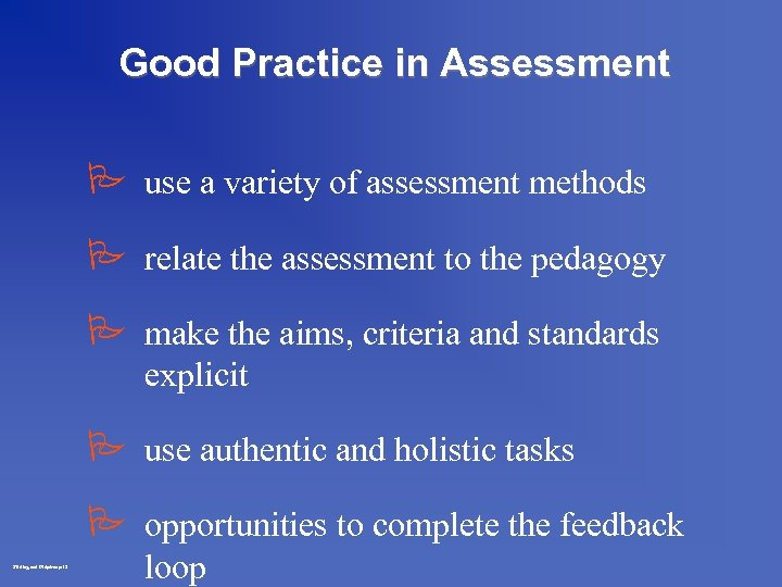 Good Practice in Assessment P use a variety of assessment methods P relate the