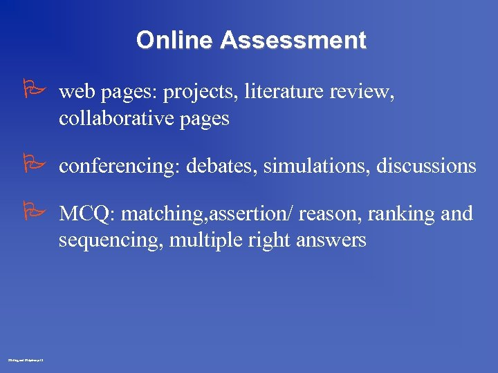 Online Assessment P web pages: projects, literature review, collaborative pages P conferencing: debates, simulations,