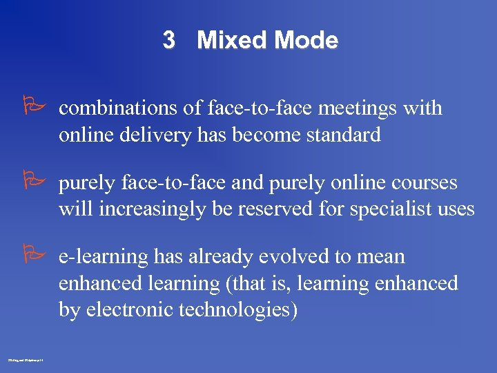 3 Mixed Mode P combinations of face-to-face meetings with online delivery has become standard