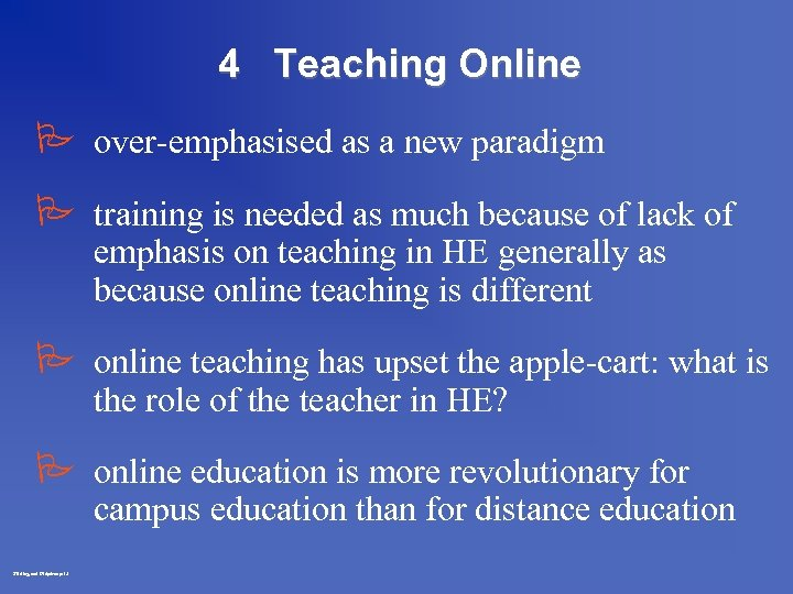 4 Teaching Online P over-emphasised as a new paradigm P training is needed as