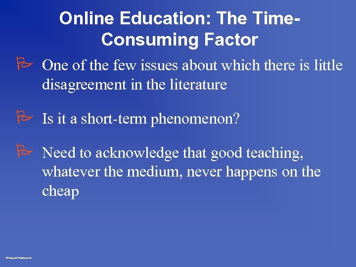 Online Education: The Time. Consuming Factor P One of the few issues about which