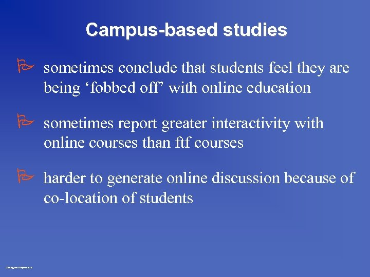 Campus-based studies P sometimes conclude that students feel they are being 'fobbed off' with