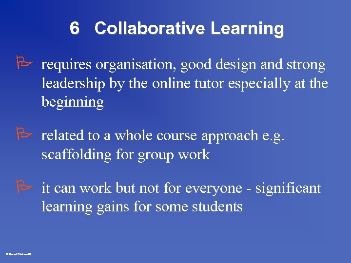 6 Collaborative Learning P requires organisation, good design and strong leadership by the online