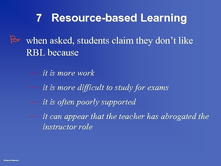 7 Resource-based Learning P when asked, students claim they don't like RBL because —