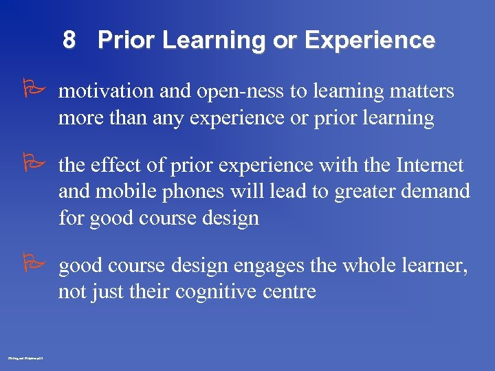 8 Prior Learning or Experience P motivation and open-ness to learning matters more than