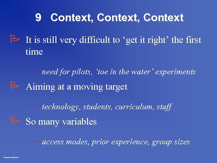 9 Context, Context P It is still very difficult to 'get it right' the