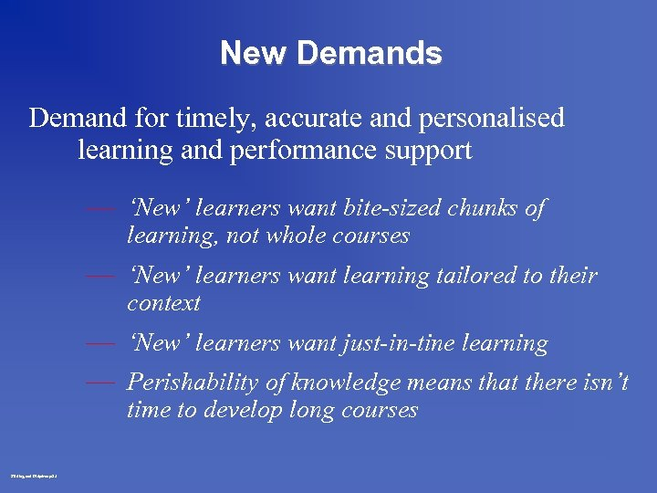 New Demands Demand for timely, accurate and personalised learning and performance support — 'New'