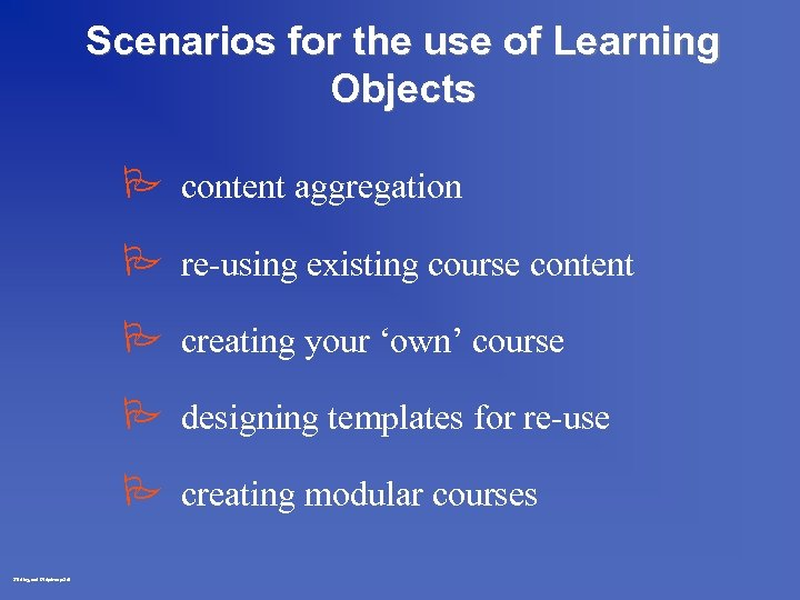 Scenarios for the use of Learning Objects P content aggregation P re-using existing course