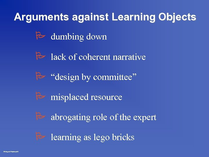 """Arguments against Learning Objects P dumbing down P lack of coherent narrative P """"design"""