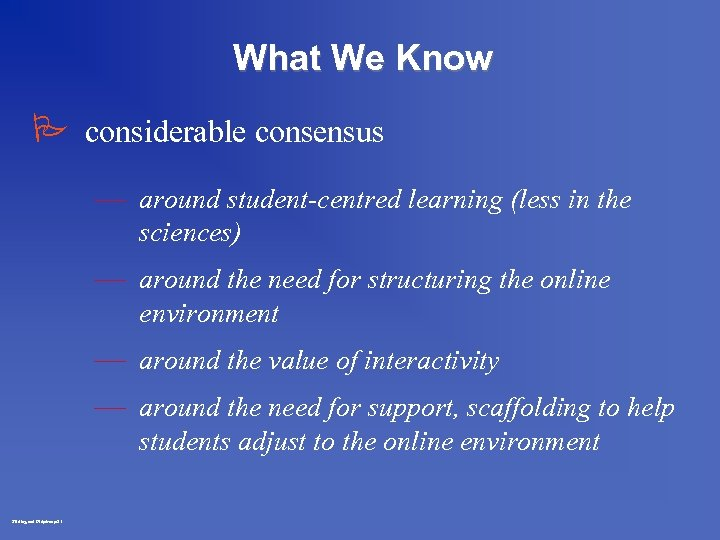 What We Know P considerable consensus — around student-centred learning (less in the sciences)