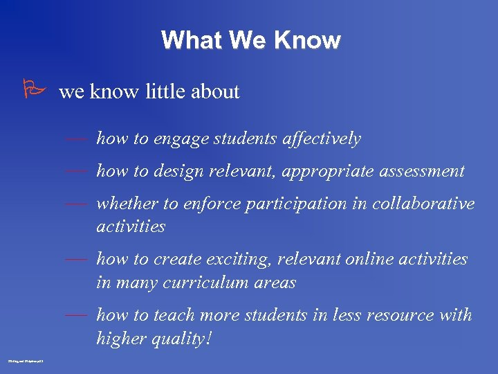 What We Know P we know little about — how to engage students affectively