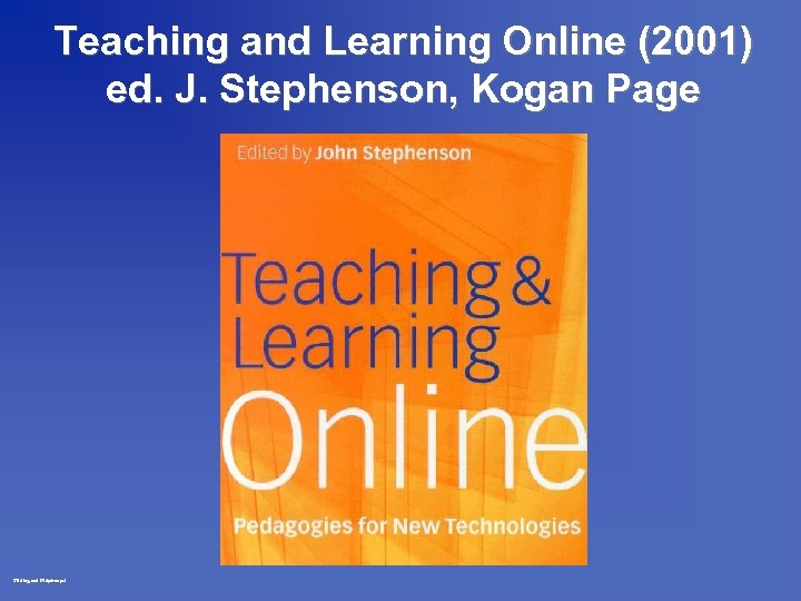 Teaching and Learning Online (2001) ed. J. Stephenson, Kogan Page Stirling oct 97 dp/rm