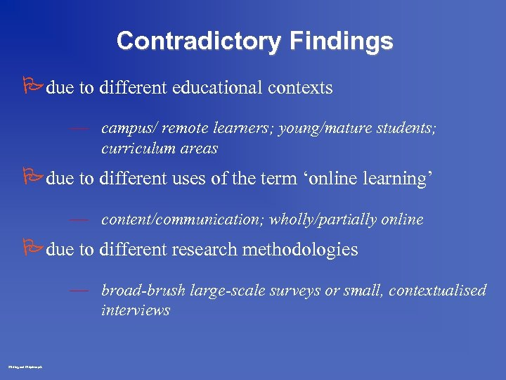 Contradictory Findings Pdue to different educational contexts — campus/ remote learners; young/mature students; curriculum