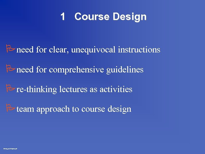1 Course Design Pneed for clear, unequivocal instructions Pneed for comprehensive guidelines Pre-thinking lectures