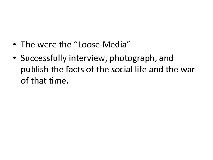 """• The were the """"Loose Media"""" • Successfully interview, photograph, and publish the"""