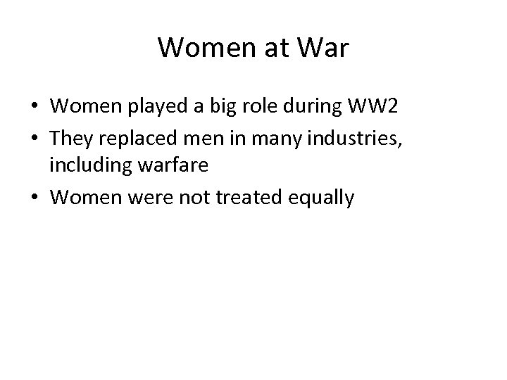 Women at War • Women played a big role during WW 2 • They