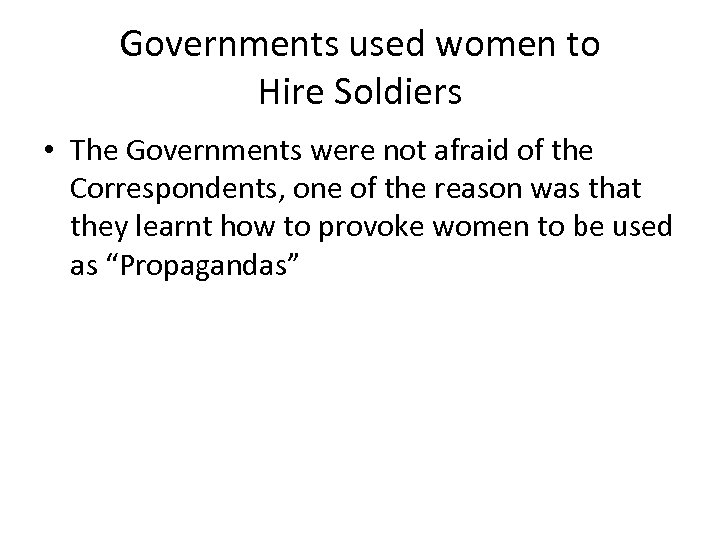 Governments used women to Hire Soldiers • The Governments were not afraid of the