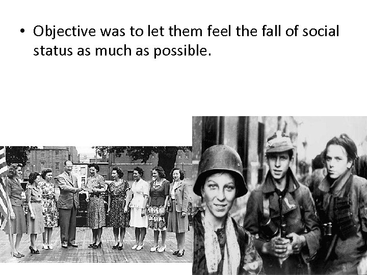 • Objective was to let them feel the fall of social status as