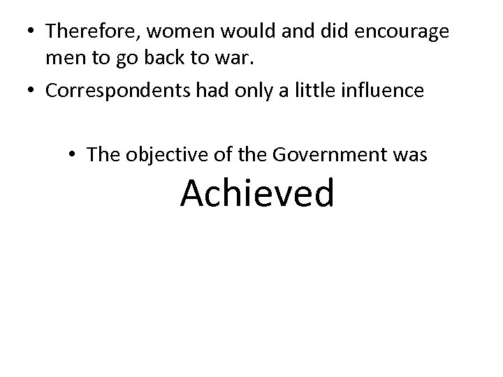 • Therefore, women would and did encourage men to go back to war.