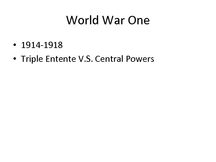 World War One • 1914 -1918 • Triple Entente V. S. Central Powers
