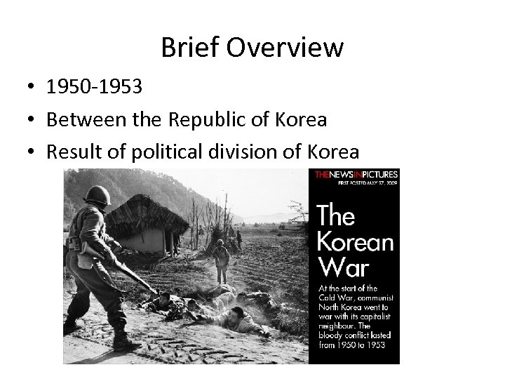 Brief Overview • 1950 -1953 • Between the Republic of Korea • Result of