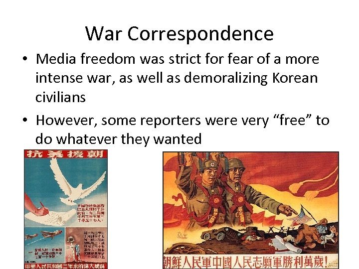 War Correspondence • Media freedom was strict for fear of a more intense war,