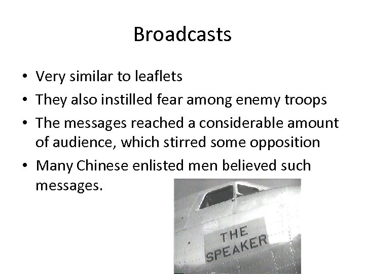 Broadcasts • Very similar to leaflets • They also instilled fear among enemy troops