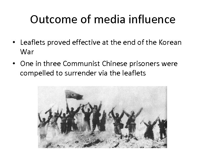 Outcome of media influence • Leaflets proved effective at the end of the Korean