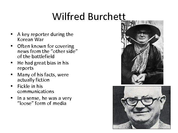 Wilfred Burchett • A key reporter during the Korean War • Often known for