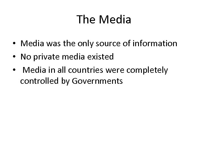 The Media • Media was the only source of information • No private media