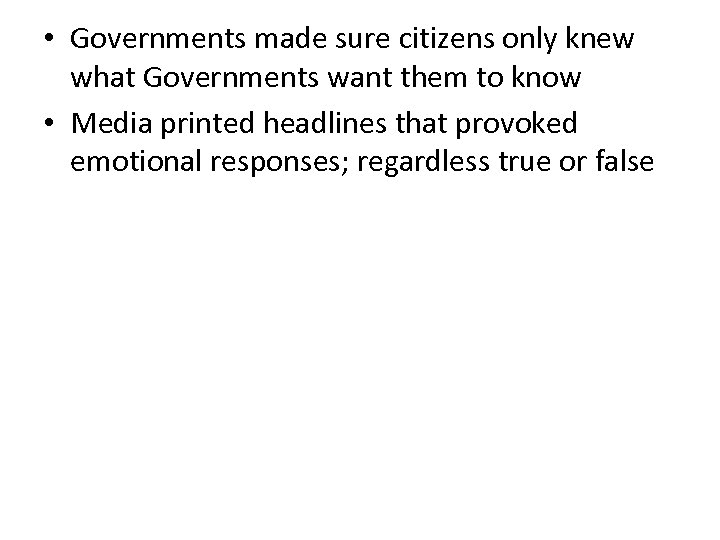 • Governments made sure citizens only knew what Governments want them to know