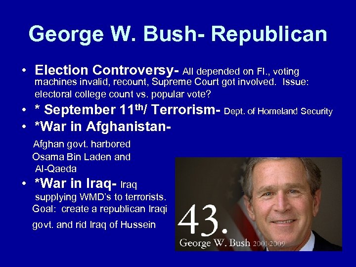 George W. Bush- Republican • Election Controversy- All depended on Fl. , voting machines