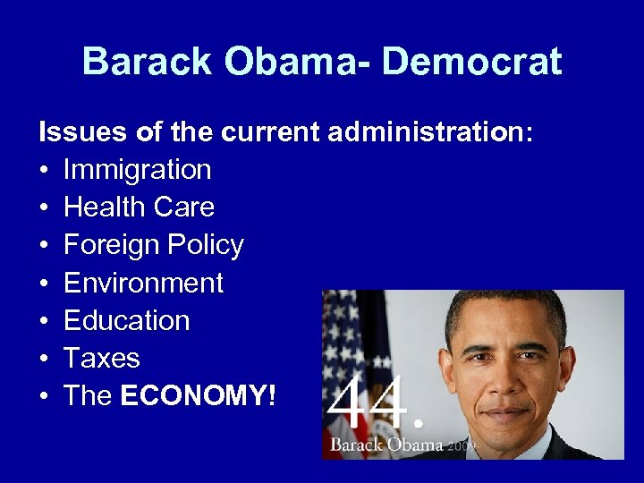 Barack Obama- Democrat Issues of the current administration: • Immigration • Health Care •