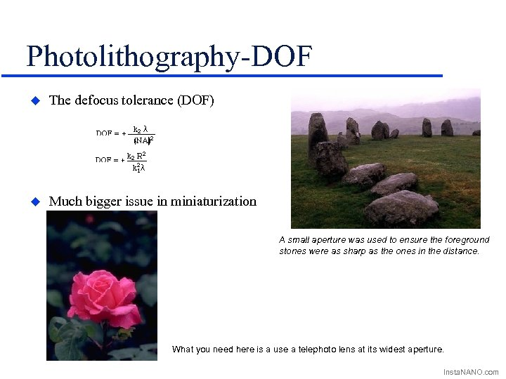 Photolithography-DOF u The defocus tolerance (DOF) u Much bigger issue in miniaturization science than