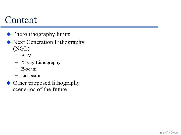 Content u u Photolithography limits Next Generation Lithography (NGL) – – u EUV X-Ray