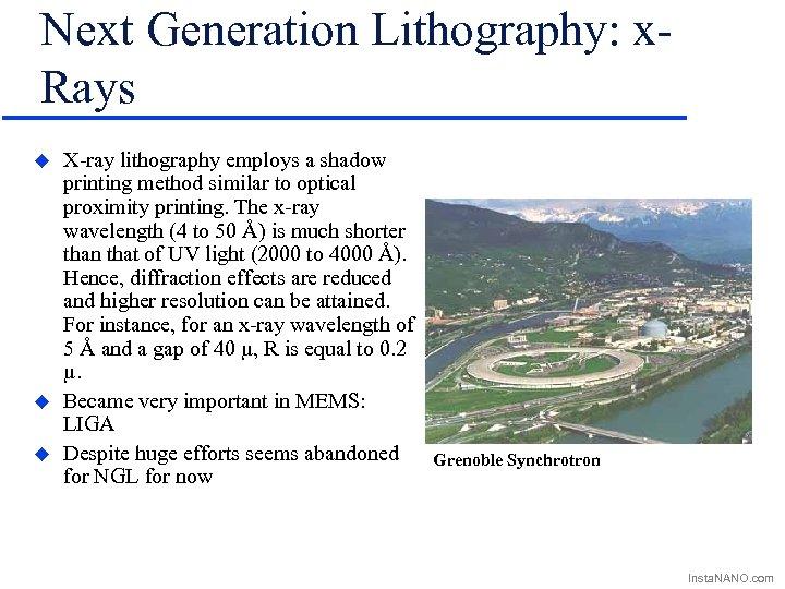 Next Generation Lithography: x. Rays u u u X-ray lithography employs a shadow printing