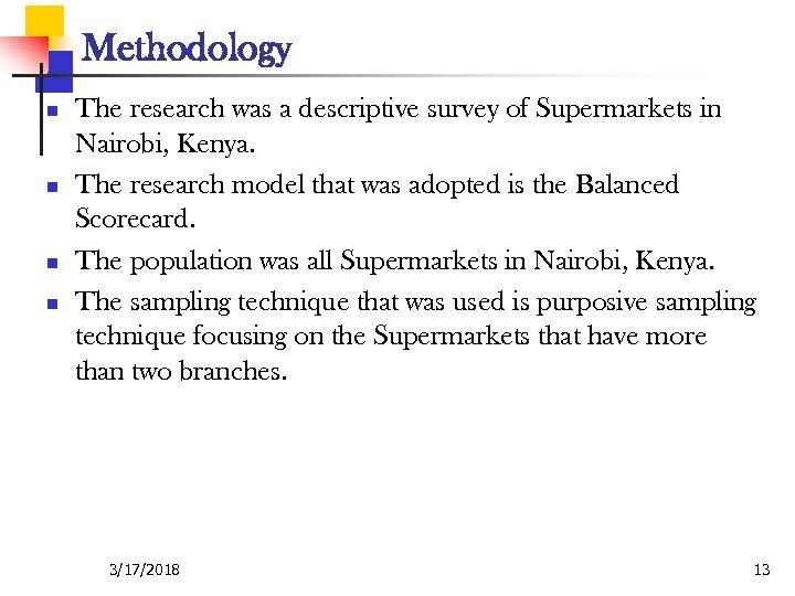 Methodology n n The research was a descriptive survey of Supermarkets in Nairobi, Kenya.